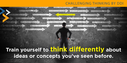 Train yourself to think differently about ideas or concepts you've seen before.