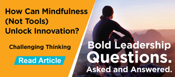Challenging Thinking - How Can Mindfulness (Not Tools) Unlock Innovation?